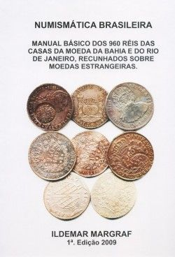 MANUAL BÁSICO DOS 960 RÉIS DAS CASAS DA MOEDA DA BAHIA E DO RIO DE JANEIRO, RECUNHADAS SOBRE MOEDAS ESTRANGEIRAS.